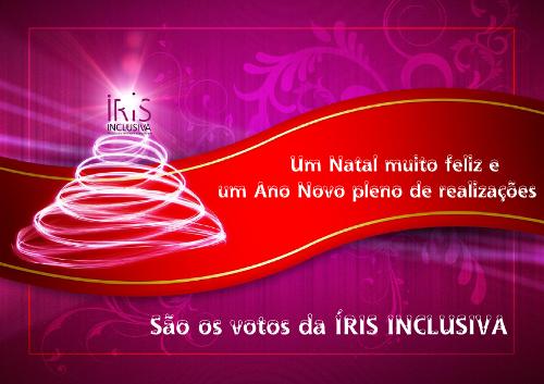 Postal de Natal da ÍRIS INCLUSIVA: Um Natal muito feliz e um Ano Novo pleno de realizações. São os votos da ÍRIS INCLUSIVA